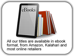 All our titles are available in ebook format, from Amazon, Kalahari and most online retailers